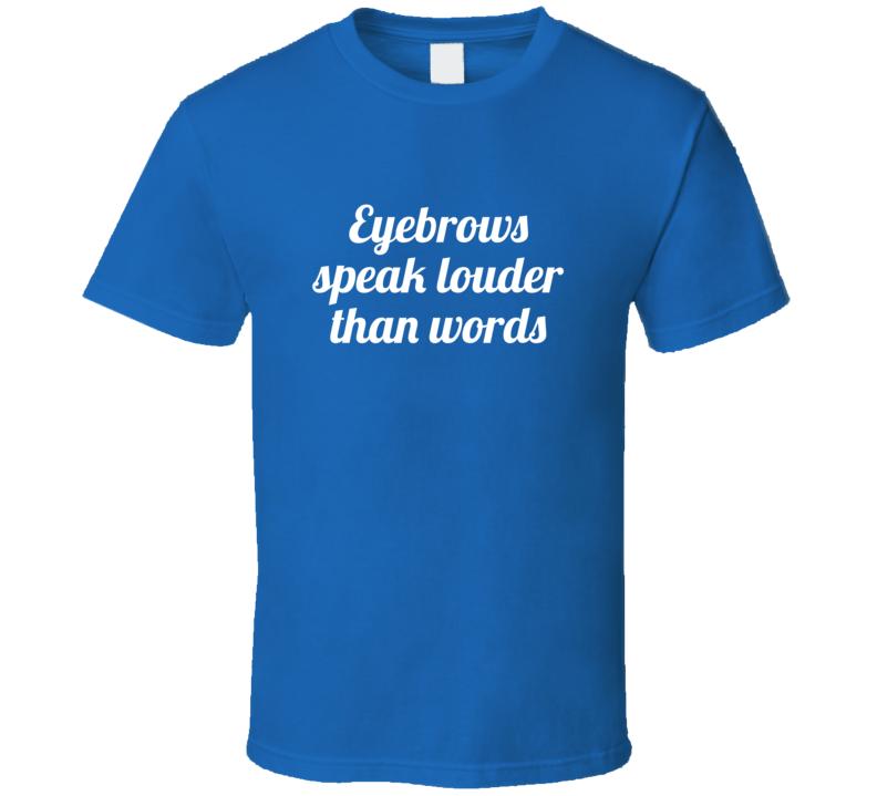 Eyebrows Speak Louder Than Words Funny Popular T Shirt