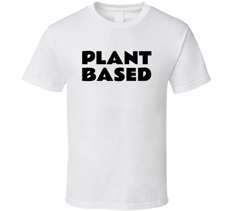 Plant Based Funny Popular Vegan T Shirt