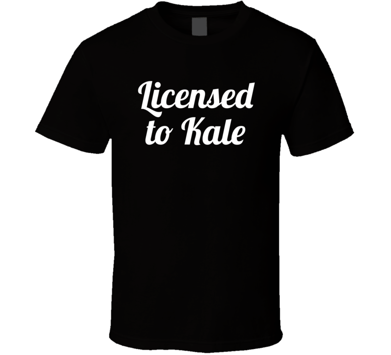 Licensed To Kale Funny Popular Vegan Vegetarian (white Font) T Shirt