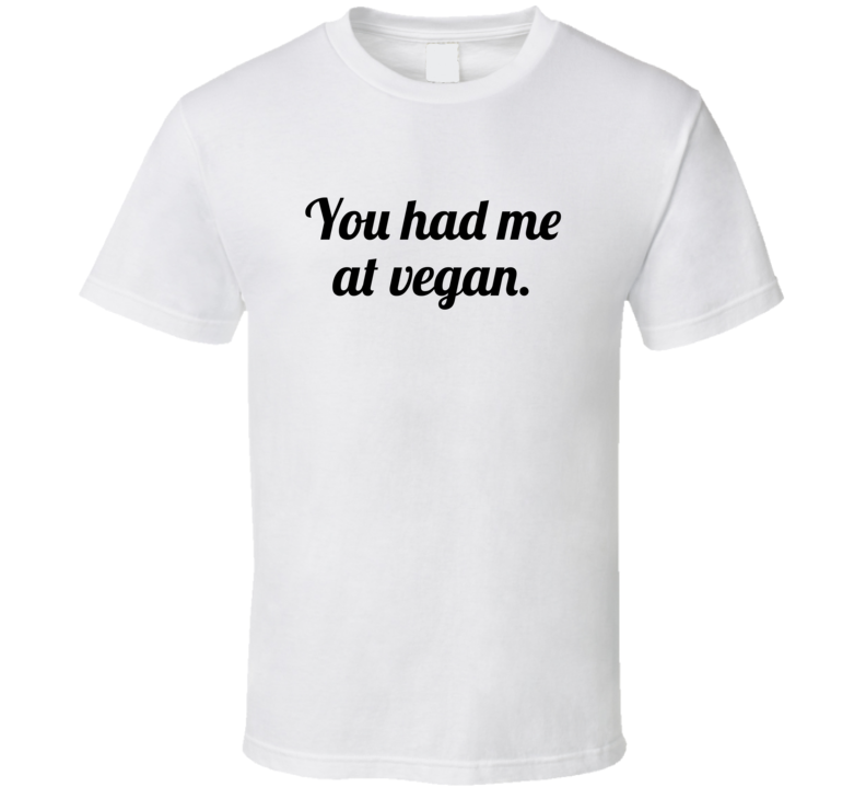 You Had Me At Vegan Funny Popular T Shirt