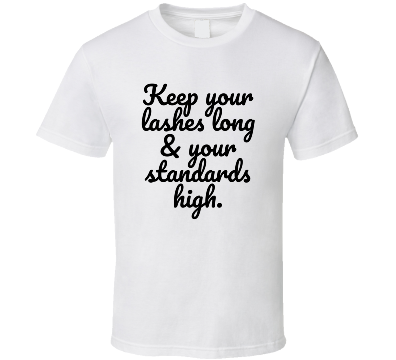 Keep Your Lashes Long & Your Standards High Funny Popular Real Life Quote T Shirt