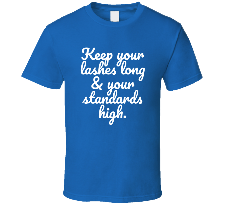 Keep Your Lashes Long & Your Standards High Funny Popular Real Lifew Quote T Shirt