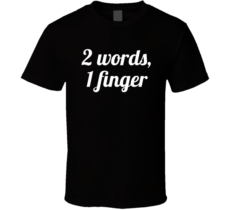 2 Words, 1 Finger (white Font) Funny Popular Gift T Shirt