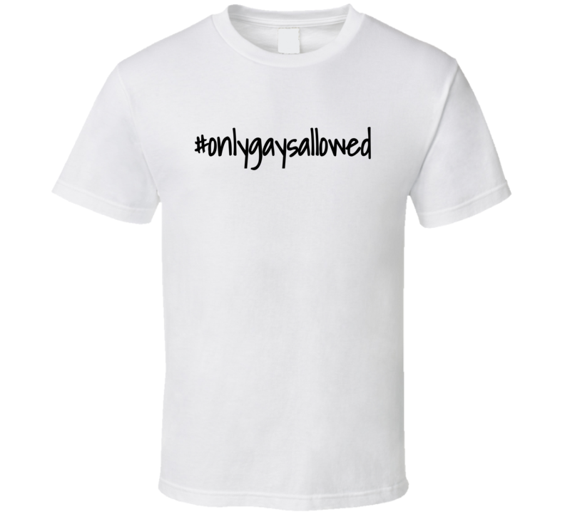 #onlygaysallowed Only Gays Allowed (black Font) Popular T Shirt