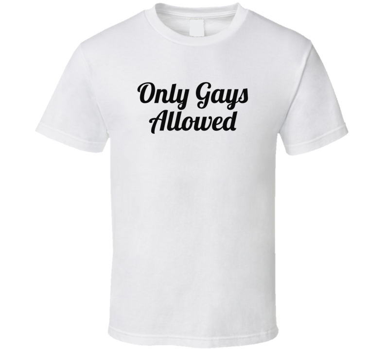 Only Gays Allowed ( Black Font) Popular T Shirt