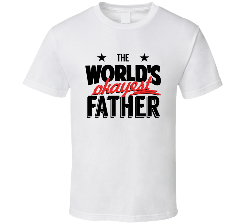 The World's Okayest Father Funny Popular T Shirt