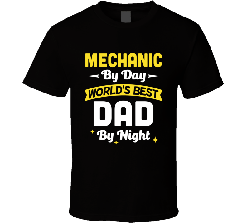Mechanic By Day World's Best Dad By Night Customizable Funny Popular Father's Day T Shirt