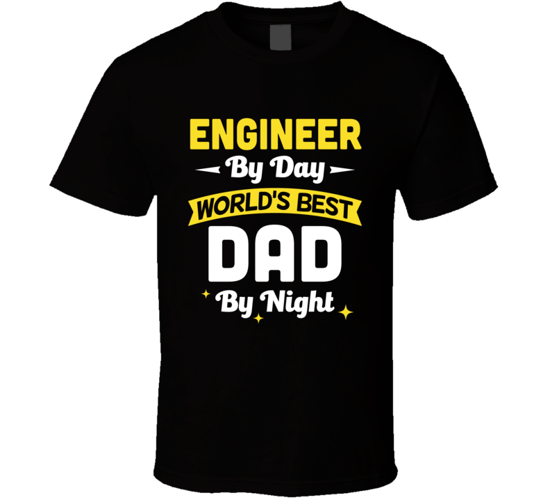 Engineer By Day World's Best Dad By Night Customizable Funny Popular Father's Day T Shirt