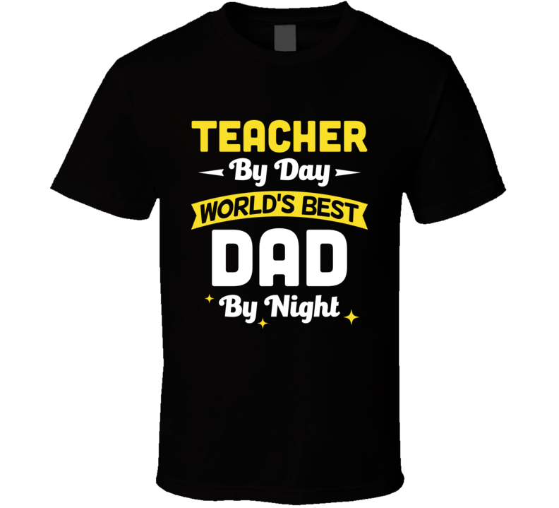 Teacher By Day World's Best Dad By Night Customizable Funny Popular Father's Day T Shirt