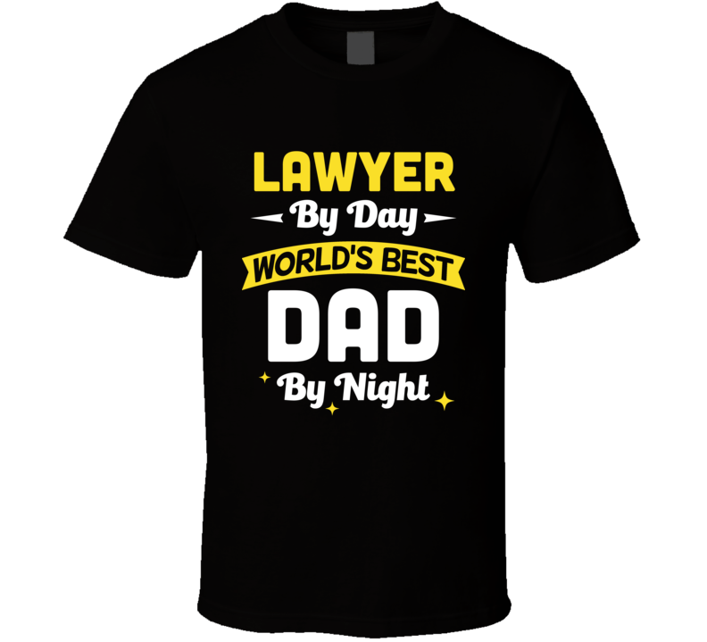 Lawyer By Day World's Best Dad By Night Customizable Funny Popular Father's Day T Shirt
