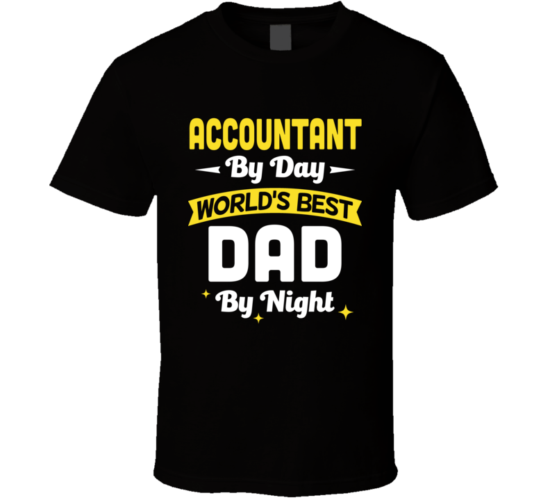 Accountant By Day World's Best Dad By Night Customizable Funny Popular Father's Day T Shirt