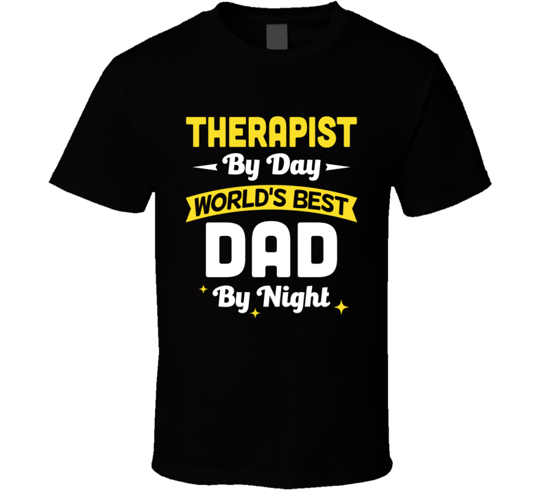 Therapist By Day World's Best Dad By Night Customizable Funny Popular Father's Day T Shirt