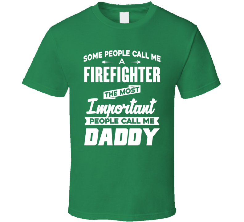 Some People Call Me A Firefighter The Most Important People Call Me Daddy Funny Popular Fathers Day  T Shirt