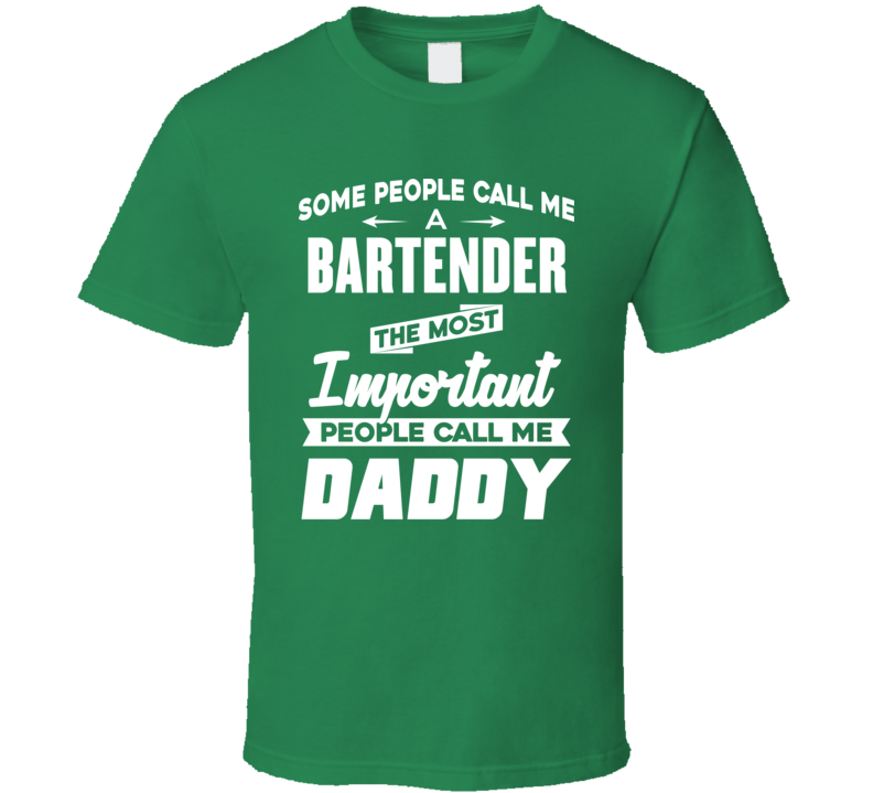 Some People Call Me A Bartender The Most Important People Call Me Daddy Funny Popular Fathers Day  T Shirt