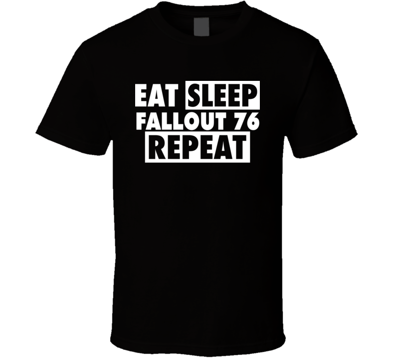 Eat Sleep Fallout 76 Repeat - Popular Gamer T Shirt