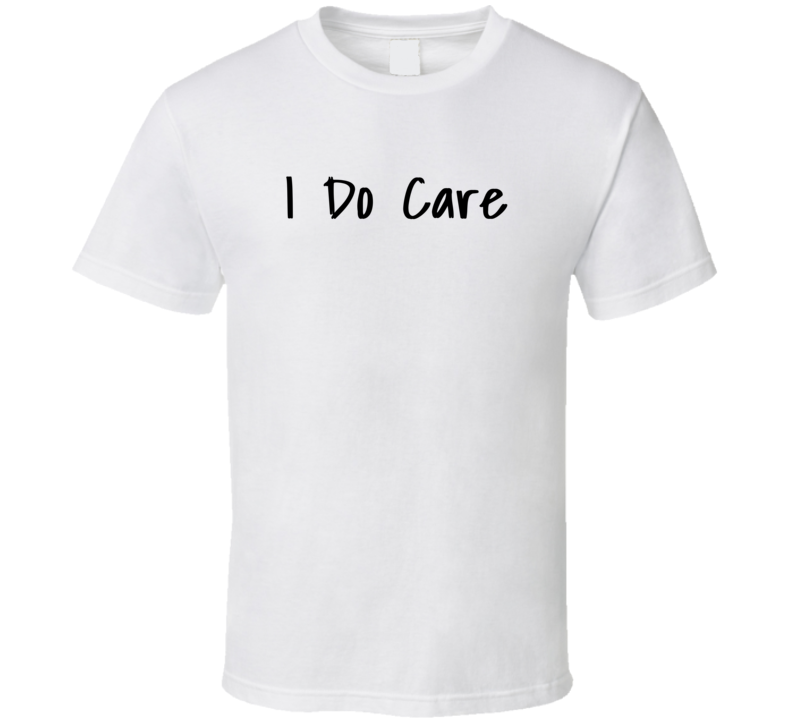 I Do Care - Shut It Trump T Shirt