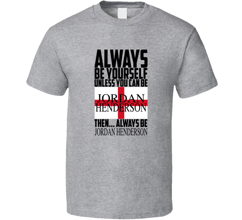 Always Be Yourself Unless You Can Be Jordan Henderson Then Always Be Jordan Henderson Popular World Cup Football T Shirt