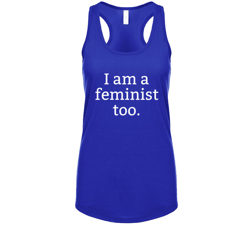 I Am A Feminist Too. ( White Font) Popular Political Feminist T Shirt