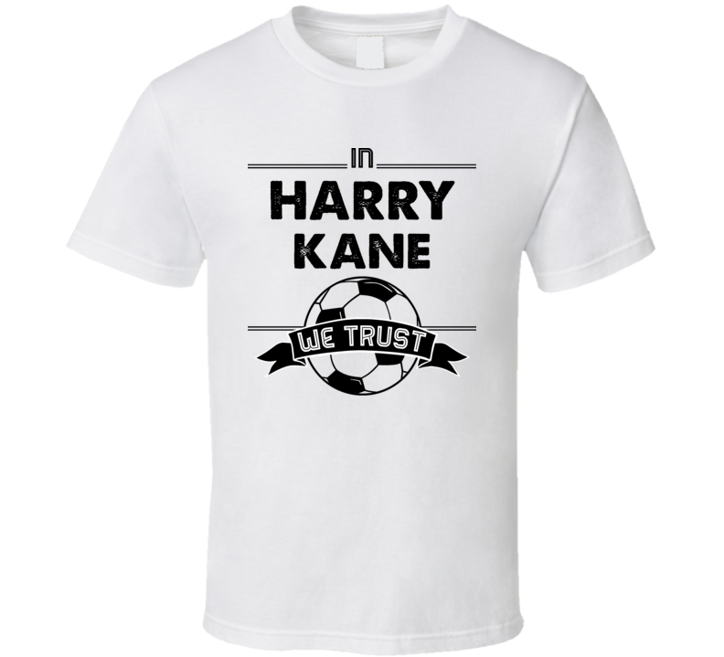 In Harry Kane We Trust ( Black Font) England World Cup Football Popular T Shirt