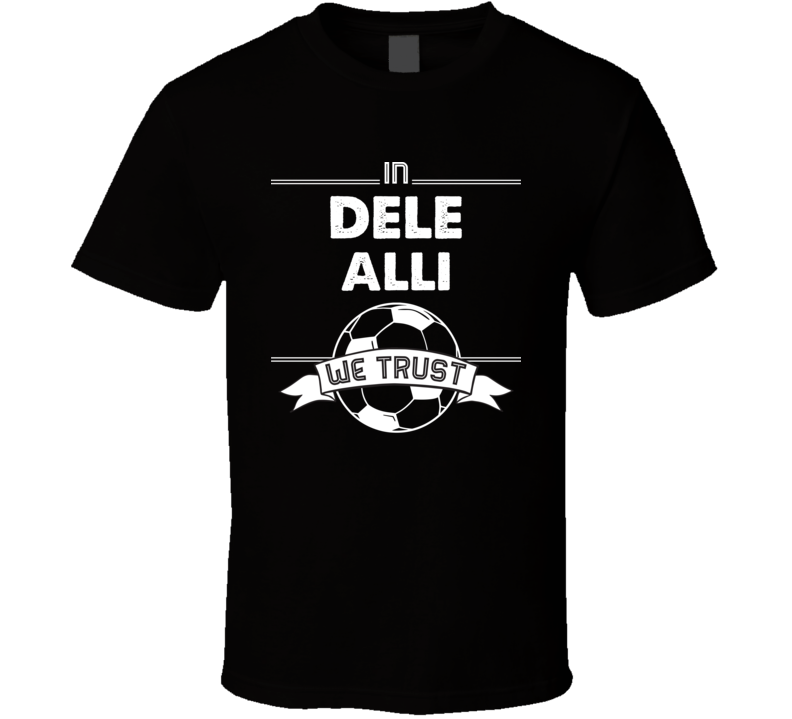 In Dele Alli We Trust - England World Cup Football Popular T Shirt