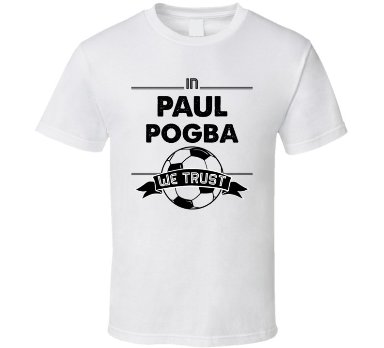 In Paul Pogba We Trust ( Black Font) France World Cup Football Popular T Shirt