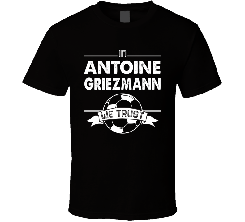 In Antoine Griezmann We Trust - France World Cup Football Popular T Shirt
