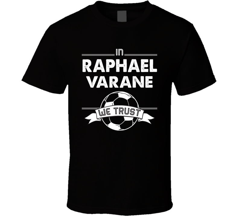 In Raphael Varane We Trust - France World Cup Football Popular T Shirt