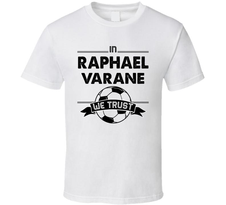 In Raphael Varane We Trust ( Black Font) France World Cup Football Popular T Shirt