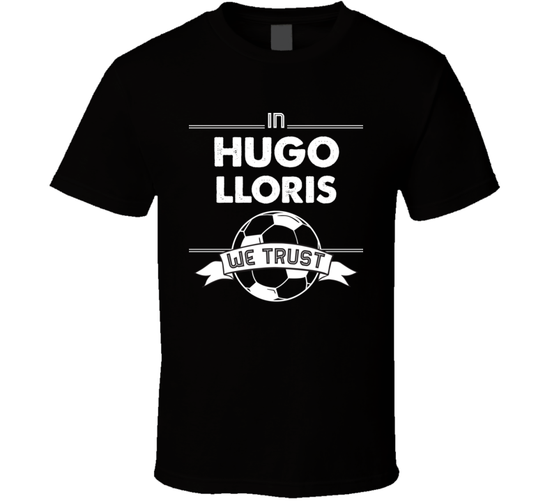 In Hugo Lloris We Trust - France World Cup Football Popular T Shirt