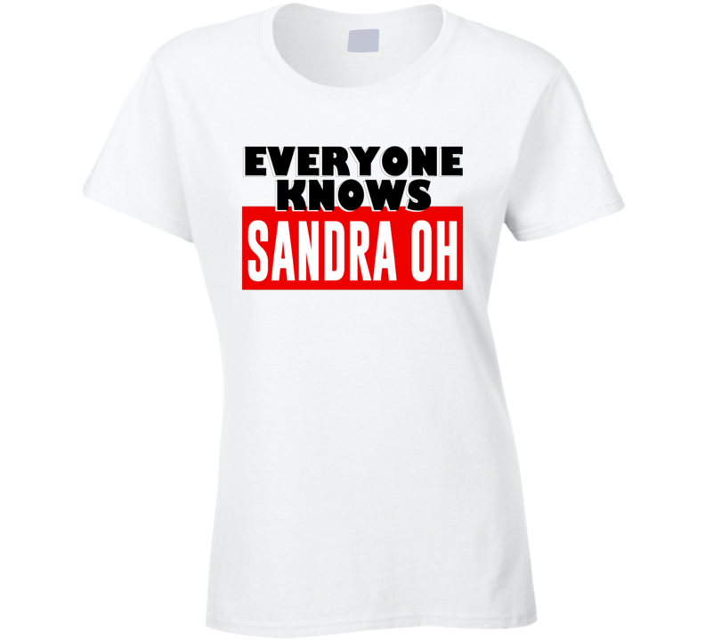 Everyone Knows Sandra Oh - Emmy Nominated Killing Eve Grey's Anatomy Inspired Popular T Shirt
