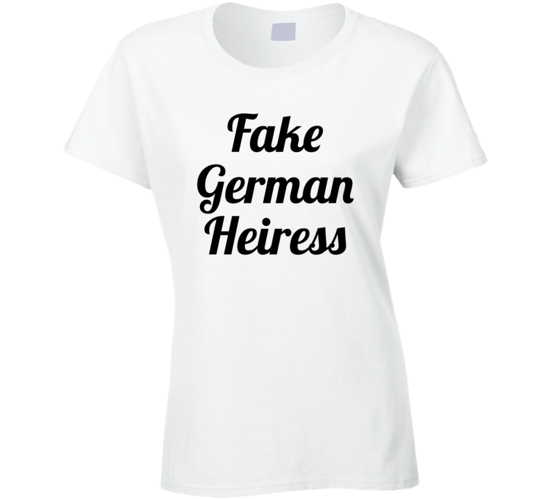 Fake German Heiress Popular Funny  T Shirt