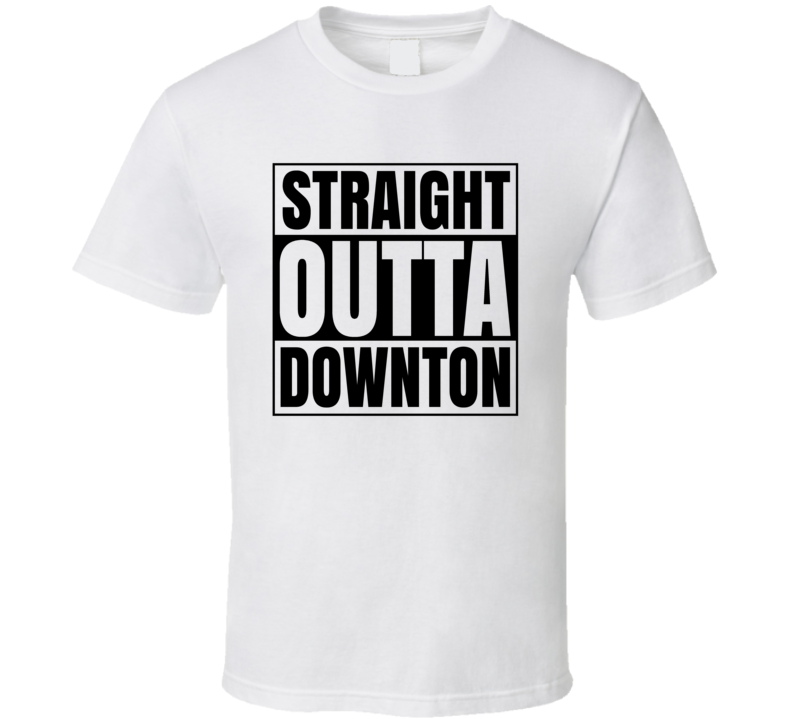 Straight Outta Downton - Funny Downton Abbey Popular T Shirt