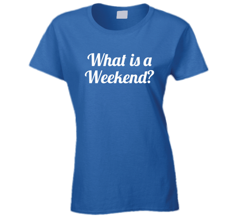 What Is A Weekend? ( White Font) Downton Abbey Violet Tv / Movie Inspired  T Shirt