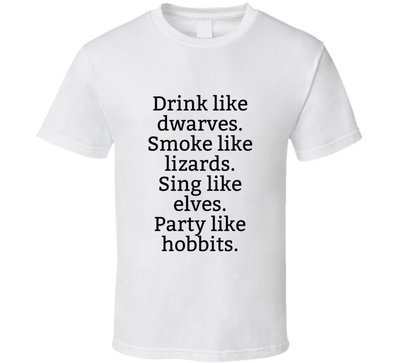 Drink Like Dwarves. Smoke Like Lizards. Sing Like Elves. Party Like Hobbits. Funny Popular T Shirt