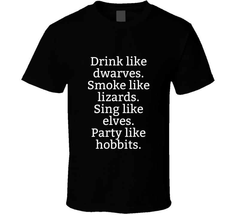 Drink Like Dwarves. Smoke Like Lizards. Sing Like Elves. Party Like Hobbits. ( White Font) Funny Popular T Shirt