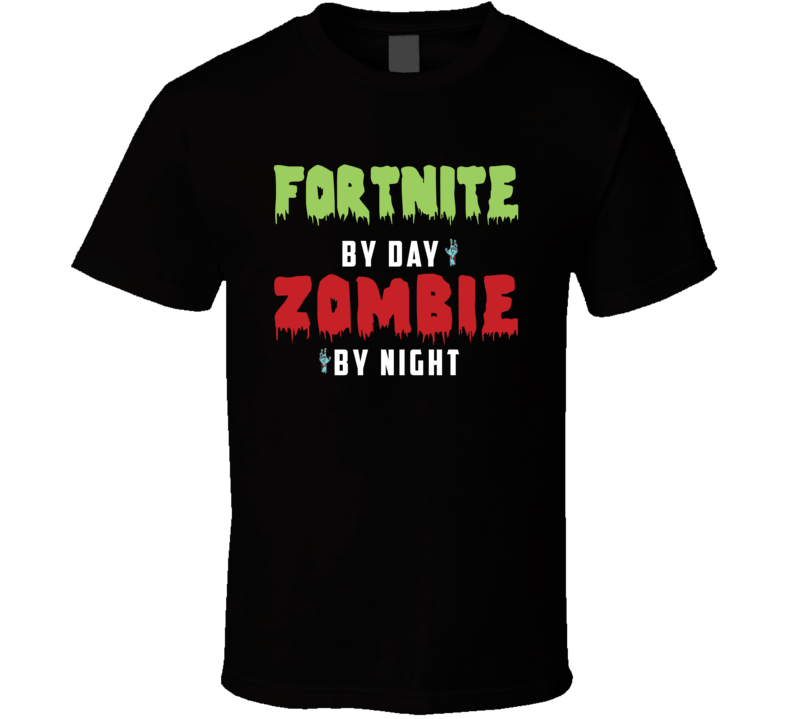 Fortnite By Day Zombie By Night Funny Popular Fort Nite Halloween Costume Party T Shirt