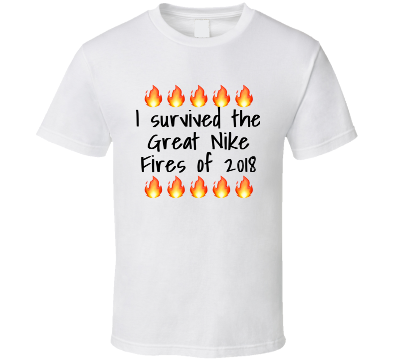 I Survived The Great Nike Fires Of 2018 Funny T Shirt