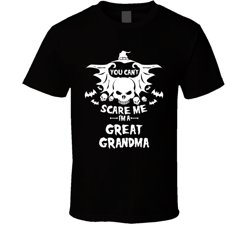 You Can't Scare Me Im A Great Grandma Funny Halloween T Shirt