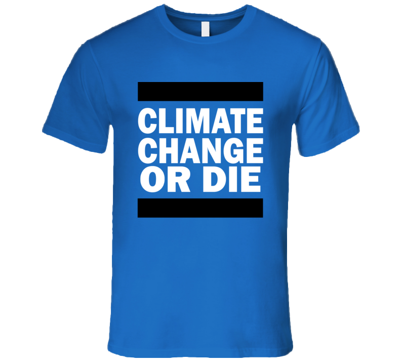 Climate Change Or Die Popular Political Statement T Shirt