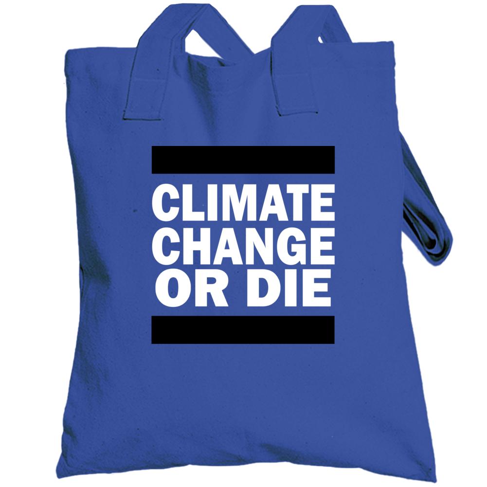 Climate Change Or Die Popular Political Statement Totebag