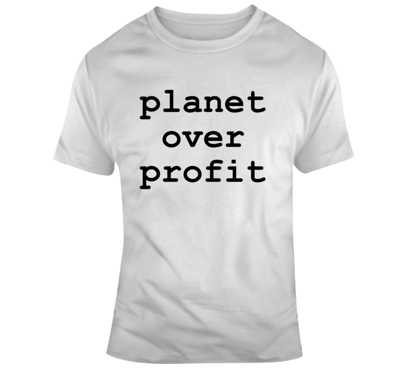 Planet Over Profit Popular Political Climate Change Now T Shirt
