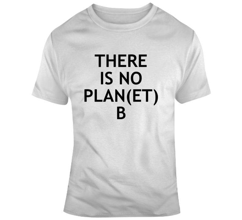 There Is No Plan Planet B Popular Climate Change Political Protest T Shirt
