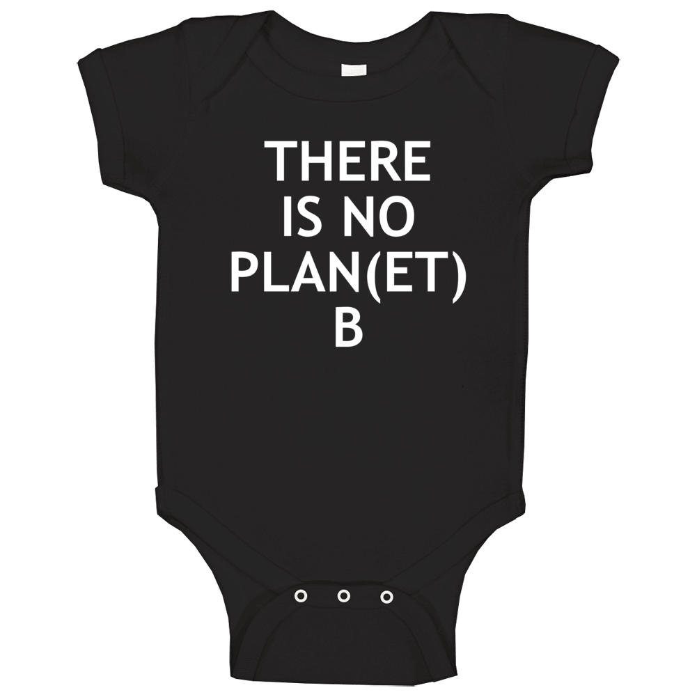 There Is No Plan Planet B Popular Climate Change Political Protest ( White Font ) Baby One Piece