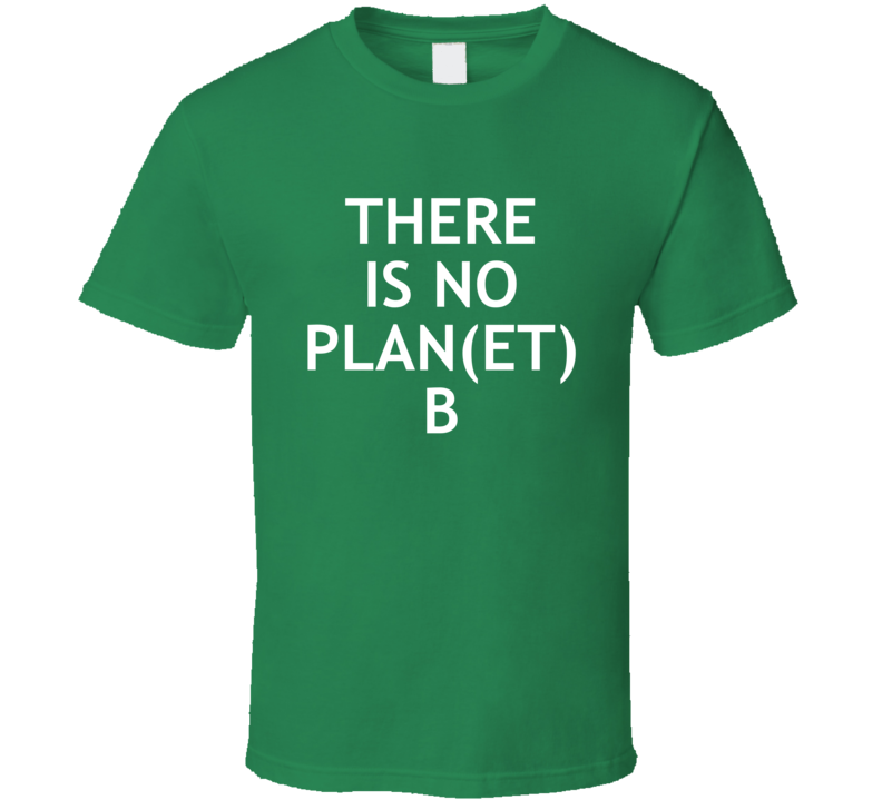 There Is No Plan Planet B Popular Climate Change Political Protest ( White Font ) T Shirt