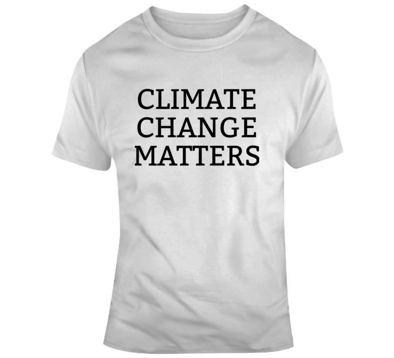 Climate Change Matters Popular Political  T Shirt