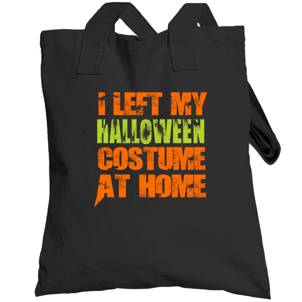 I Left My Halloween Costume At Home Funny Popular Totebag