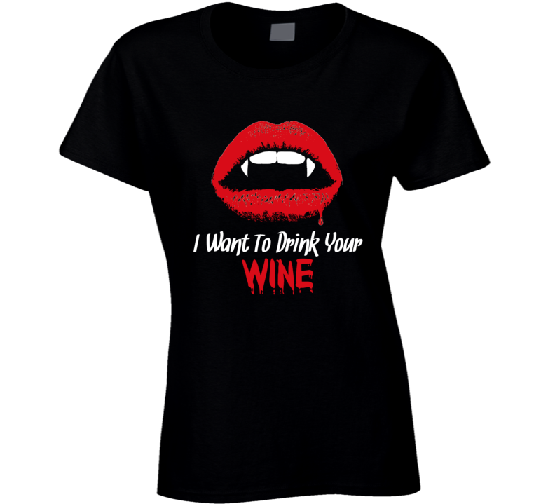I Want To Drink Your Wine Popular Funny Halloween Costume Ladies T Shirt