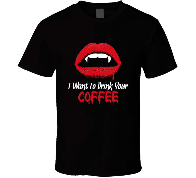 I Want To Drink Your Coffee Popular Funny Halloween Costume T Shirt