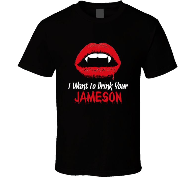 I Want To Drink Your Jameson Whiskey Popular Funny Halloween Costume T Shirt