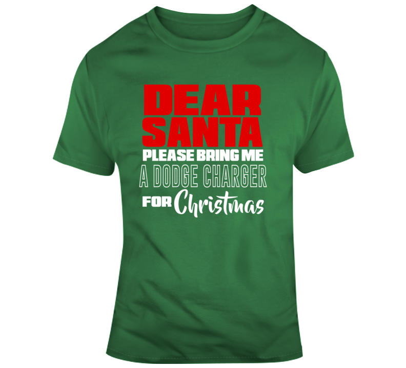Dear Santa Please Bring Me A Dodge Charger For Christmas - Popular T Shirt